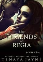 The Legends of Regia Box Set ebook by Tenaya Jayne