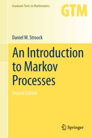 An Introduction to Markov Processes ebook by Daniel W. Stroock