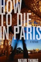 How to Die in Paris ebook by Naturi Thomas