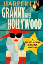 Granny Goes Hollywood - Secret Agent Granny, #5 ebook by Harper Lin
