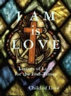I Am is Love ebook by Child of Love