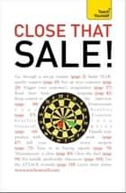 Close that Sale!: Teach Yourself ebook by Roger Brooksbank