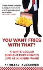 You Want Fries With That ebook by Prioleau Alexander