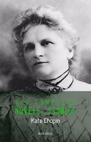 Kate Chopin: The Complete Novels and Stories (Book House) ebook by Kate Chopin