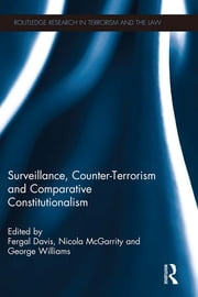 Surveillance, Counter-Terrorism and Comparative Constitutionalism ebook by Fergal Davis, Nicola McGarrity, George Williams