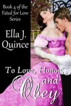 To Love, Honor, and Obey... - Fated for Love, #4 ebook by Ella J. Quince