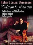 Tales And Fantasies: The Misadventures Of John Nicholson, The Body-Snatcher, The Story Of A Lie (Mobi Classics) ebook by Robert Louis Stevenson