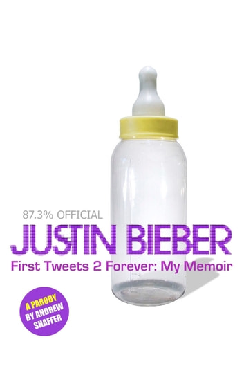 Justin Bieber: First Tweets 2 Forever: My Memoir ebook by Andrew Shaffer