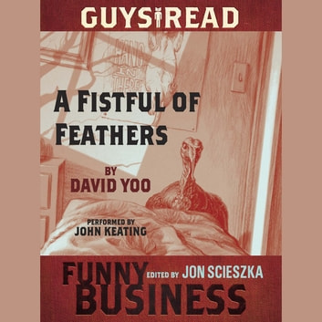 Guys Read: A Fistful of Feathers - A Story from Guys Read: Funny Business audiobook by David Yoo