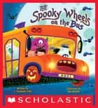 The Spooky Wheels on the Bus eBook by J. Elizabeth Mills, Ben Mantle