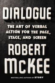 Dialogue - The Art of Verbal Action for Page, Stage, and Screen ebook by Robert Mckee