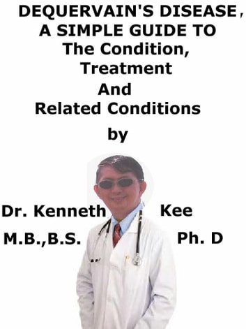 DeQuervain Disease, A Simple Guide To The Condition, Treatment And Related Conditions ebook by Kenneth Kee
