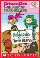 Moldylocks and the Three Beards: A Branches Book (Princess Pink and the Land of Fake-Believe #1) ebook by Noah Z. Jones, Noah Z. Jones