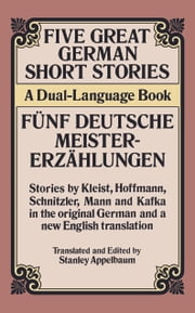Five Great German Short Stories - A Dual-Language Book ebook by Stanley Appelbaum
