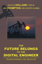 THE FUTURE BELONGS TO THE DIGITAL ENGINEER ebook by PHD & JIM CROMPTON, MS GEOPH & MBA DUTCH HOLLAND