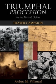 Triumphal Procession In the Face of Defeat: Prayer Campaign ebook by Andrew. M Villarreal