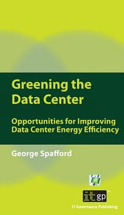 Greening the Data Center - A Pocket Guide ebook by George Spafford