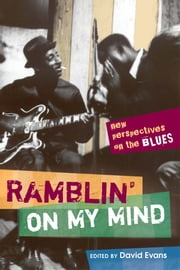 Ramblin' on My Mind - New Perspectives on the Blues ebook by David Evans