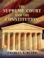 The Supreme Court and the Constitution ebook by Charles A. Beard