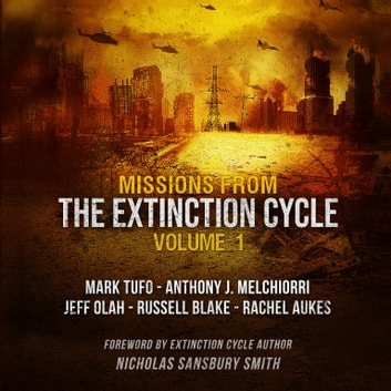 Missions from the Extinction Cycle, Vol. 1 audiobook by Nicholas Sansbury Smith,various authors,Jeff Olah,Mark Tufo,Rachel Aukes,Anthony Melchiorri,Russell Blake
