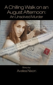 A Chilling Walk on an August Afternoon - An Unsolved Murder ebook by Avelea Nixon