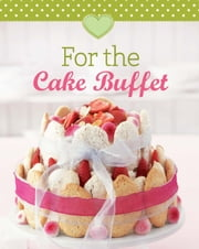 For the Cake Buffet - Our 100 top recipes presented in one cookbook ebook by Naumann & Göbel Verlag
