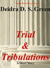 Trial and Tribulations ebook by Deidra D. S. Green