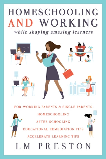 Homeschooling and Working While Raising Amazing Learners ebook by LM Preston