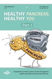 Healthy Pancreas, Healthy You. Part 1: Structure, Function, and Disorders of the Pancreas ebook by Peter Melamed