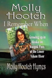 Molly Hootch: I Remember When - Growing up in Alaska on the Kwiguk Pass of the Lower Yukon River ebook by Molly Hymes