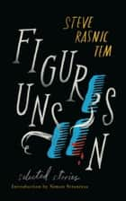 Figures Unseen - Selected Stories ebook by Steve Rasnic Tem, Simon Strantzas