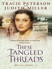 These Tangled Threads (Bells of Lowell Book #3) ebook by Tracie Peterson,Judith Miller