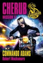 Cherub (Mission 17) - Commando Adams eBook by Robert Muchamore, Antoine Pinchot