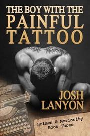 The Boy with the Painful Tattoo (Holmes & Moriarity 3) ebook by Josh Lanyon