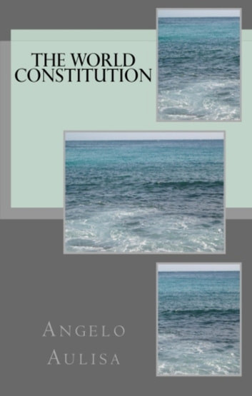The World Constitution ebook by Angelo Aulisa