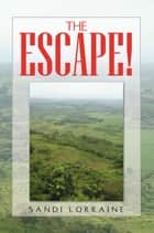 THE ESCAPE! ebook by Sandi Lorraine
