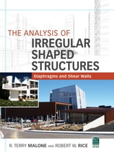 The Analysis of Irregular Shaped Structures Diaphragms and Shear Walls ebook by Terry R. Malone,Robert Rice