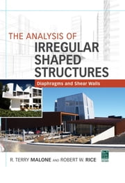 The Analysis of Irregular Shaped Structures Diaphragms and Shear Walls ebook by Terry R. Malone, Robert W. Rice