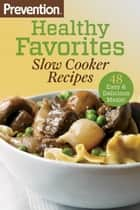 Prevention Healthy Favorites: Slow Cooker Recipes: 48 Easy and Delicious Meals! ebook by The Editors of Prevention Magazine