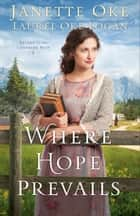 Where Hope Prevails (Return to the Canadian West Book #3) ebook by Janette Oke, Laurel Oke Logan