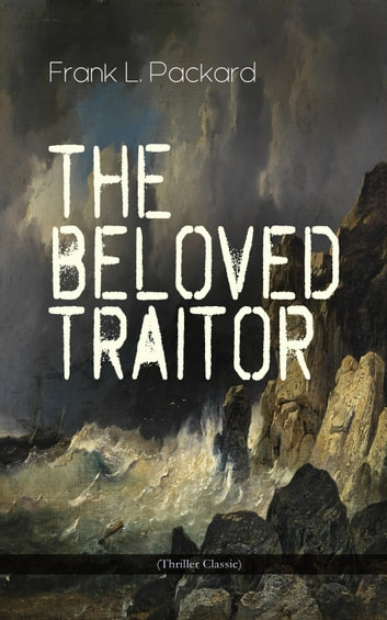 The Beloved Traitor (Thriller Classic) - Mystery Novel ebook by Frank L. Packard