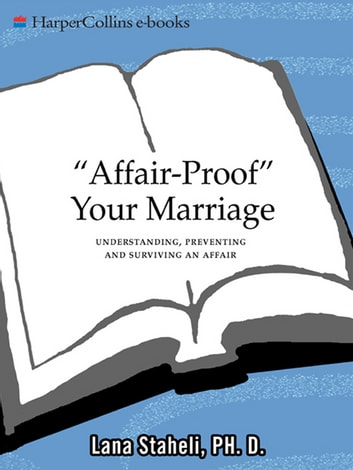 Affair-Proof Your Marriage - Understanding, Preventing and Surviving an Affair ebook by Lana Staheli