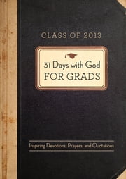 31 Days with God for Grads - 2013 - Inspiring Devotions, Prayers, and Quotations ebook by Compiled by Barbour Staff