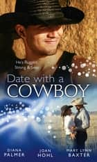 Date with a Cowboy: Iron Cowboy / In the Arms of the Rancher / At the Texan's Pleasure (Mills & Boon M&B) ebook by Diana Palmer, Joan Hohl, Mary Lynn Baxter