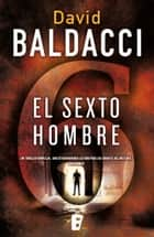 El sexto hombre (Saga King & Maxwell 5) eBook by David Baldacci