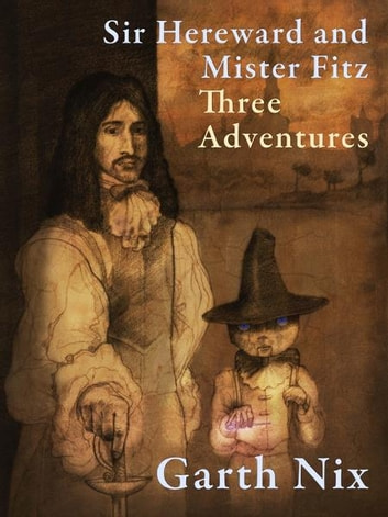 Sir Hereward and Mister Fitz: Three Adventures ebook by Garth Nix