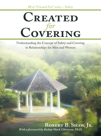 Created for Covering - Understanding the Concept of Safety and Covering in Relationships for Men and Women ebook by Robert B. Shaw Jr.