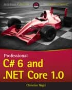 Professional C# 6 and .NET Core 1.0 ebook by Christian Nagel