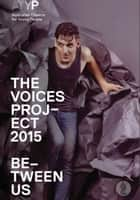 The Voices Project 2015: Between Us - Australian Theatre for Young People ebook by Burrows et al., Joel