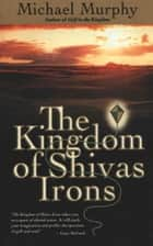 The Kingdom of Shivas Irons ebook by Michael J. Murphy